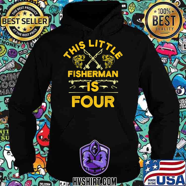 This Little Fisherman Is Four Shirt Hoodie