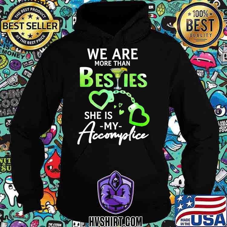 We Are More Than Besties She Is My Accomplice Shirt Hoodie