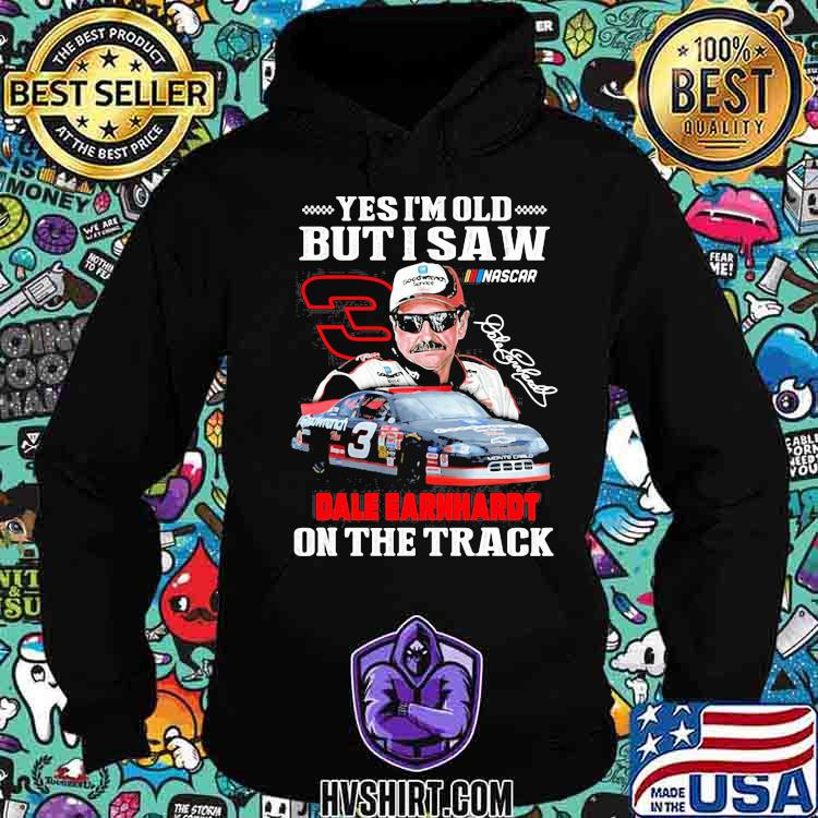 Yes I'm Old But I Saw Dale Earnhardt On The Track Signature Shirt Hoodie